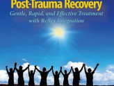 Post-Trauma Recovery: Gentle Rapid, and Effective Treatment with Reflex Integration
